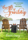 The Gift of Friendship edited by Dawn Camp