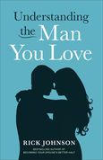 Understanding the Man You Love by Rick Johnson